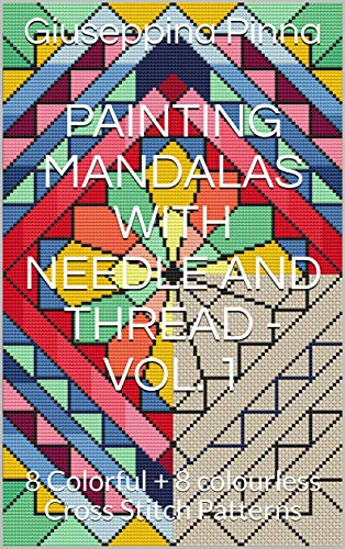 Amazon Com Painting Mandalas With Needle And Thread Vol 1 8 Colorful 8 Colourless Cross Stitch Patterns Ebook Pinna Giuseppina Kindle Store