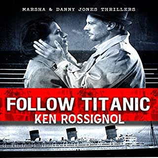 Follow Titanic     A Marsha & Danny Jones Thriller, Book 3              By:                                                                                                                                 Ken Rossignol                               Narrated by:                                                                                                                                 George Ridgeway                      Length: 2 hrs and 14 mins     5 ratings     Overall 4.6