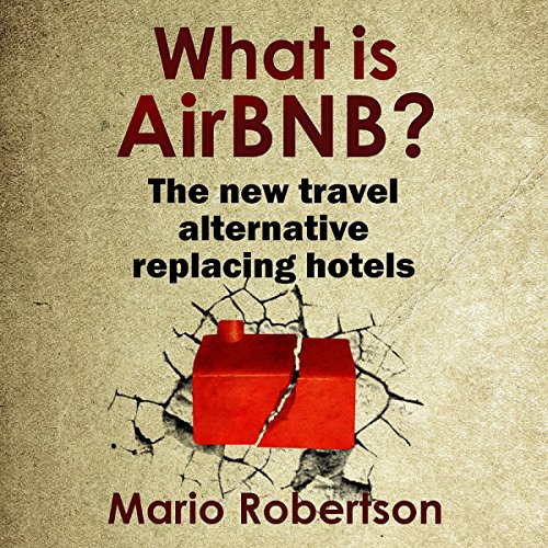 What Is AirBNB?     The New Travel Alternative Replacing Hotels              By:                                                                                                                                 Mario Robertson                               Narrated by:                                                                                                                                 Dan Lizette                      Length: 54 mins     28 ratings     Overall 4.8