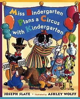 Miss Bindergarten Plans a Circus With Kindergarten by [Joseph Slate, Ashley Wolff]