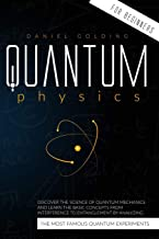 Quantum Physics for Beginners: Discover the Science of Quantum Mechanics and Learn the Basic Concepts from Interference to...