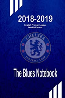 The Blues Notebook : 2018-2019 English Premier League Weekly Planner: Optimize Your Organizing, Planning and Record-Keeping | Track Every Match ... for Your Predictions (EPL 18-19) (Volume 1)
