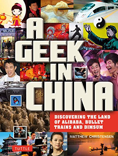 A Geek in China: Discovering the Land of AliBaba, Bullet Trains and Dimsum (Geek In...guides)