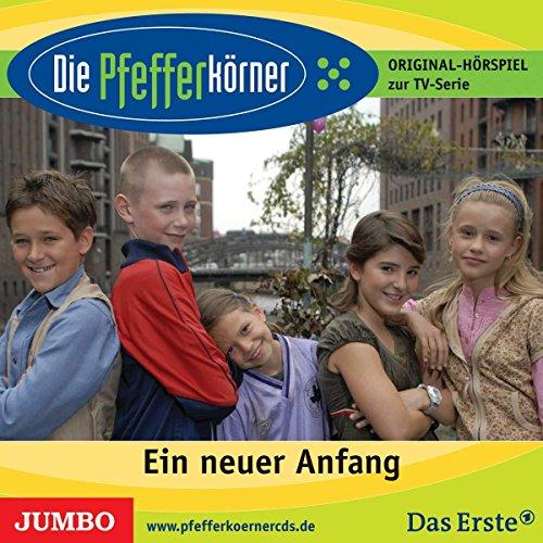 Die Pfefferkörner 1: Ein neuer Anfang (Original-Hörspiel zur TV-Serie)