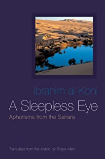 A Sleepless Eye: Aphorisms from the Sahara (Middle East Literature In Translation)