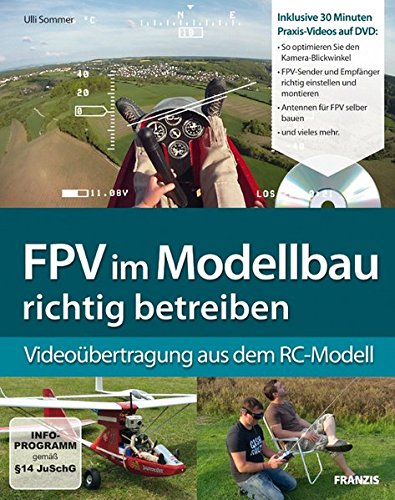 FPV (First Person View) im Modellbau richtig betreiben: Videoübertragung aus dem RC-Modell (Buch mit DVD)