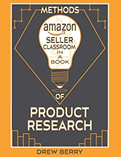 Amazon Seller Classroom In A Book: Methods Of Product Research: The Definitive FBA Guide To Mastering The Art Of Locating Profitable Products To Retail On Amazon!