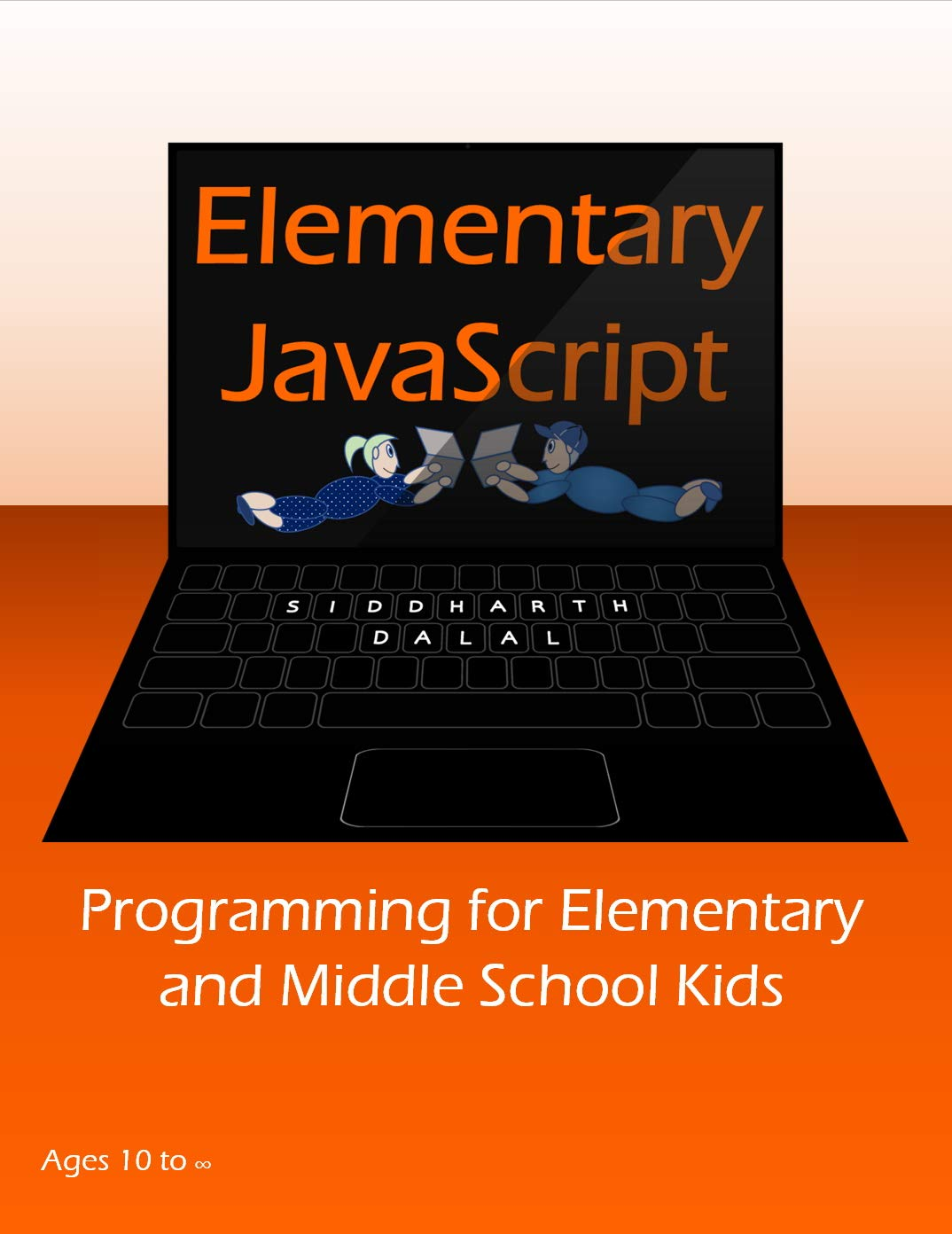 Elementary JavaScript: Programming for Elementary and Middle School Kids (JavaScript For Kids Book 1)