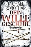 Dein Wille geschehe: Joe O'Loughlins 4. Fall: Psychothriller (Joe O'Loughlin und Vincent Ruiz, Band 4) - Michael Robotham