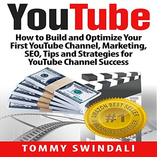 YouTube: How to Build and Optimize Your First YouTube Channel, Marketing, SEO, Tips and Strategies for YouTube Channel Success (YouTube Marketing, YouTube ... YouTube SEO, Social Media, Passive Income) audiobook cover art