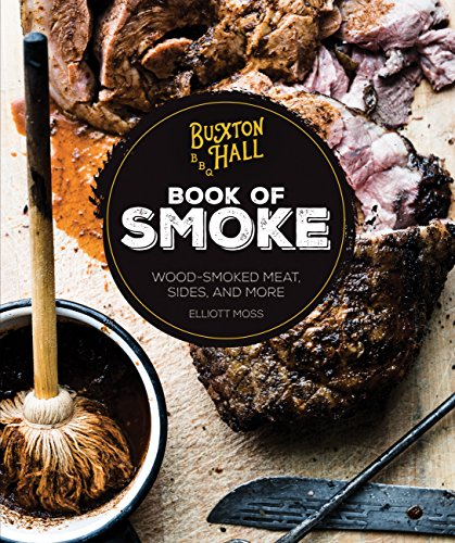 Moss, E: Buxton Hall Barbecue's Book of Smoke: Wood-Smoked Meat, Sides, and More