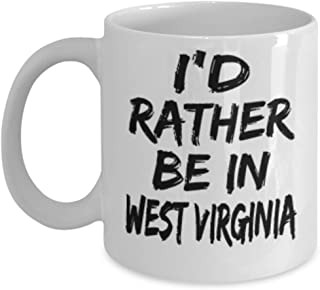 Funny West Virginia Gifts 11oz Coffee Mug - I'd rather be in - Best Inspirational Gifts and Sarcasm
