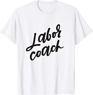 Labor Coach Shirt, Childbirth, Doula, Expectant Parent Gifts