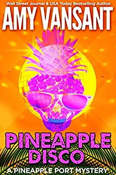 Pineapple Disco: A Pineapple Port Mystery: Book Six (Pineapple Port Mysteries 6) by [Amy Vansant]
