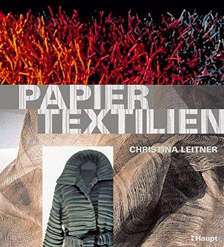 Papiertextilien: Geschichte - Materialien - Experimente