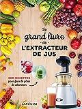 Le grand livre de l'extracteur de jus - 300 recettes pour faire le plein de vitamines