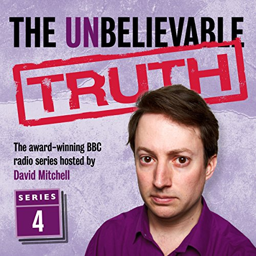 The Unbelievable Truth, Series 4                   By:                                                                                                                                 Jon Naismith,                                                                                        Graeme Garden                               Narrated by:                                                                                                                                 David Mitchell                      Length: 2 hrs and 48 mins     69 ratings     Overall 5.0