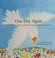 One Day Again: Hope for a child's broken heart after the loss of a loved one
