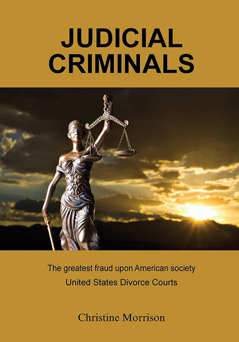 JUDICIAL CRIMINALS The greatest fraud upon American society: United States Divorce Courts