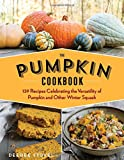 The Pumpkin Cookbook, 2nd Edition: 139 Recipes Celebrating the Versatility of Pumpkin and Other...