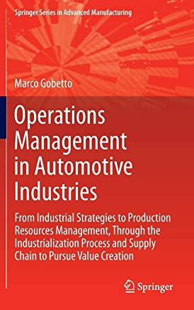 Operations Management in Automotive Industries: From Industrial Strategies to Production Resources Management, Through the Industrialization Process and Supply Chain to Pursue Value Creation
