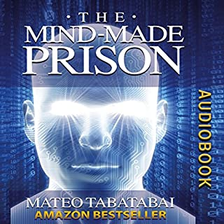 The Mind-Made Prison     Radical Self Help and Personal Transformation              By:                                                                                                                                 Mateo Tabatabai                               Narrated by:                                                                                                                                 Matt Stone                      Length: 5 hrs and 2 mins     6 ratings     Overall 5.0