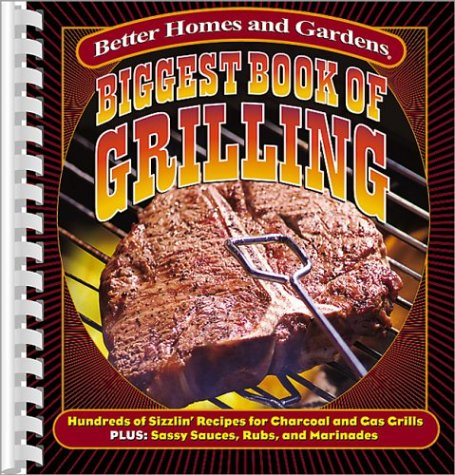 Biggest Book of Grilling: Hundreds of Sizzlin' Recipes for Charcoal and Gas Grills (Better Homes & Gardens)