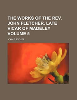 The Works of the REV. John Fletcher, Late Vicar of Madeley Volume 5