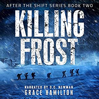 Killing Frost     After the Shift, Book 2              Written by:                                                                                                                                 Grace Hamilton                               Narrated by:                                                                                                                                 D.C. Newman                      Length: 8 hrs and 47 mins     Not rated yet     Overall 0.0