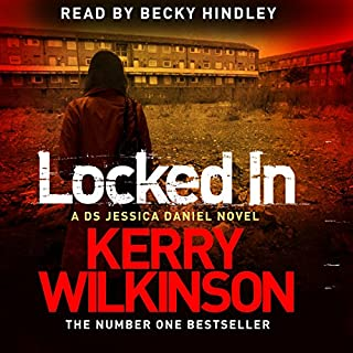 Locked In     Jessica Daniel, Book 1              By:                                                                                                                                 Kerry Wilkinson                               Narrated by:                                                                                                                                 Becky Hindley                      Length: 9 hrs and 20 mins     444 ratings     Overall 4.2
