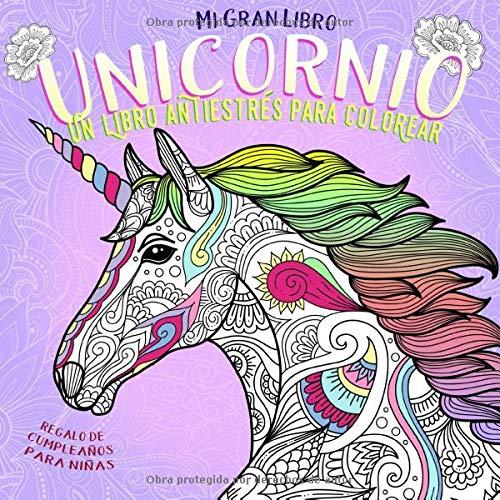 Mi Gran Libro Unicornio. Un libro antiestrés para colorear. Regalo de cumpleaños para niñas: Cosas de unicornios baratas. Es súper mono! (Libros para ... Infantil, Joven y Adultos) (Spanish Edition)
