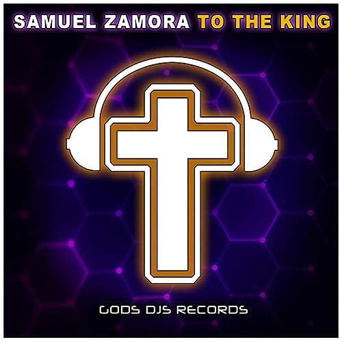 Amazon.com: To The King (Original Mix): Samuel Zamora: MP3 ...