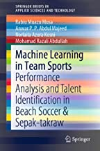 Machine Learning in Team Sports: Performance Analysis and Talent Identification in Beach Soccer & Sepak-takraw (SpringerBriefs in Applied Sciences and Technology) (English Edition)
