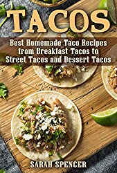Image: Tacos: Best Homemade Taco Recipes from Breakfast Tacos to Street Tacos and Dessert Tacos | Kindle Edition | by Sarah Spencer (Author). Publisher: The Cookbook Publisher; 1st Edition (July 16, 2018)