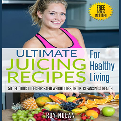 50 Delicious Juices for Rapid Weight Loss, Detox, Cleansing and Health audiobook cover art