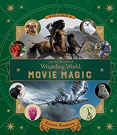 J.K. Rowling's Wizarding World: Movie Magic Volume Two: Curious Creatures