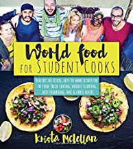 World Food for Student Cooks: Healthy, Delicious, Easy-To-Make Dishes for the Food-Truck-Loving, Noodle-Slurping, Taco-Crunching, Mac-N-Cheese-?loving Student!