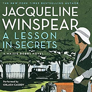 A Lesson in Secrets     A Maisie Dobbs Novel              Written by:                                                                                                                                 Jacqueline Winspear                               Narrated by:                                                                                                                                 Orlagh Cassidy                      Length: 10 hrs and 4 mins     3 ratings     Overall 4.7