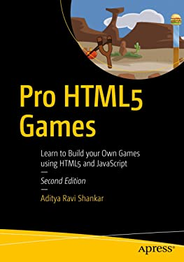 Pro HTML5 Games: Learn to Build your Own Games using HTML5 and JavaScript