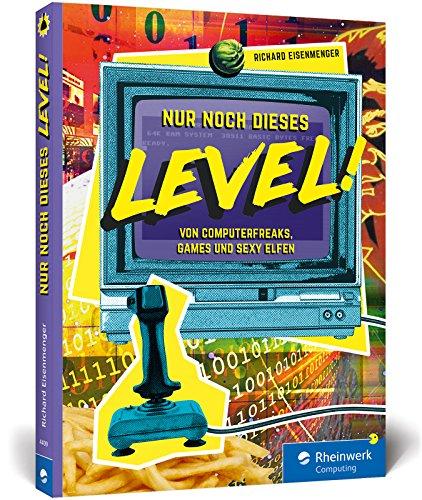 Nur noch dieses Level!: Retrogames und Computergeschichten aus den 80er- und 90er-Jahren. Der Lesespaß für alle Geeks und Gamer!