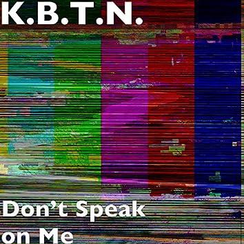 Don't Speak on Me