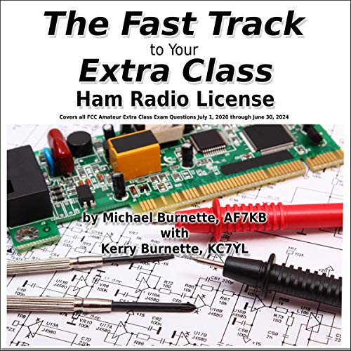 The Fast Track to Your Extra Class Ham Radio License: Covers All FCC Amateur Extra Class Exam Questions July 1, 2020 through June 30, 2024 audiobook cover art