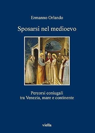 Sposarsi nel medioevo: Percorsi coniugali tra Venezia, mare e continente (I libri di Viella Vol. 109)