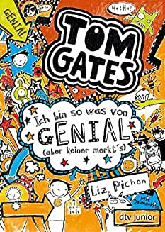 Tom Gates: Ich bin so was von genial (aber keiner merkt's): Ein Comic-Roman (Die Tom Gates-Reihe, Band 4)