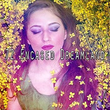 72 Encased Dreamland