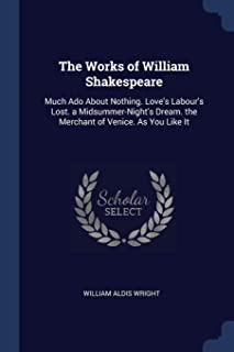The Works of William Shakespeare: Much ADO about Nothing. Love's Labour's Lost. a Midsummer-Night's Dream. the Merchant of...