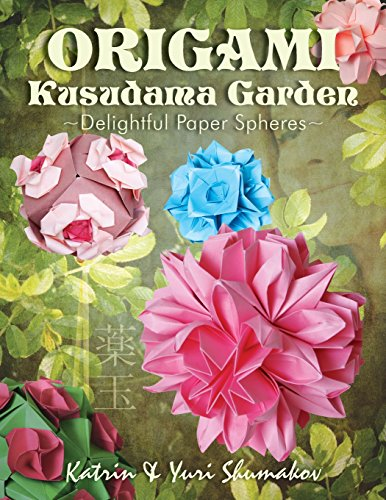 Origami Kusudama Garden: Delightful Paper Spheres (Origami Decor, Band 2)
