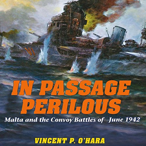 In Passage Perilous     Malta and the Convoy Battles of June 1942              By:                                                                                                                                 Vincent P. O'Hara                               Narrated by:                                                                                                                                 James McSorley                      Length: 9 hrs and 33 mins     4 ratings     Overall 3.5