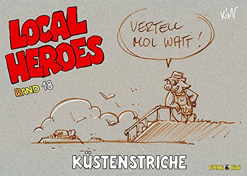 Local Heroes 18: Küstenstriche (Local Heroes / Cartoons vom Land)