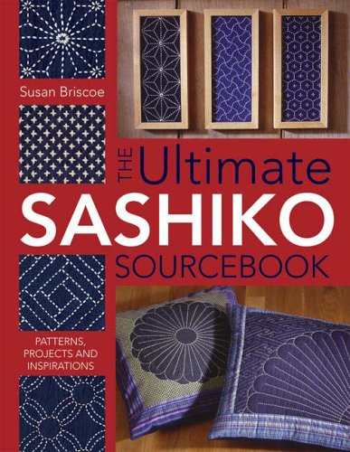 The Ultimate Sashiko Sourcebook: Patterns, Projects and Inspirations